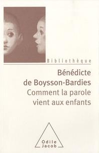 Bénédicte de Boysson-Bardies - Comment la parole vient aux enfants - De la naissance jusqu'à deux ans.
