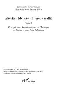 Bénédicte de Buron-Brun - Altérité-Identité-Interculturalité - Tome 2 : Perceptions et représentations de l'Etranger en Europe et dans l'Arc Atlantique.