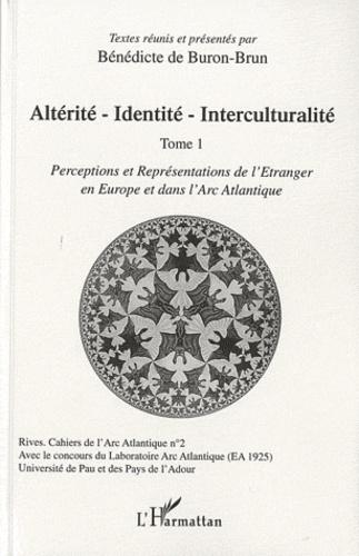 Bénédicte de Buron-Brun - Altérité-identité-interculturalité - Tome 1, perceptions et représentations de l'étranger en europe et dans l'arc atlantique.