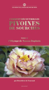 Bénédicte de Foucaud - Comment découvrir les pivoines de Sourches - Tome 2, L'Olympe de Nassos Daphnis.