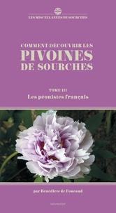Bénédicte de Foucaud - Comment découvrir les pivoines de Sourches - Tome 3, Les péonistes français.