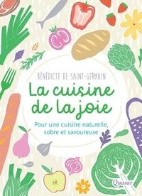 Bénédicte de Saint-Germain - La cuisine de la joie - Pour une cuisine naturelle, sobre et savoureuse.