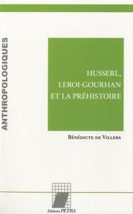 Husserl, Leroi-Gourhan et la préhistoire - Bénédicte de Villers  