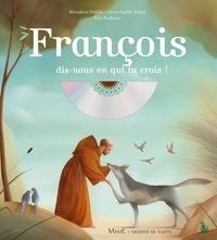 Bénédicte Delelis et Eric Puybaret - François, dis-nous en qui tu crois. 1 CD audio