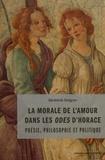 Bénédicte Delignon - La morale de l'amour dans les Odes d'Horace - Poésie, philosophie et politique.