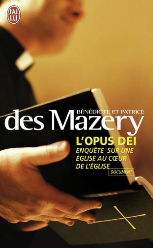 Bénédicte Des Mazery et Patrice Des Mazery - L'Opus Dei - Enquête sur une Eglise au coeur de l'Eglise.
