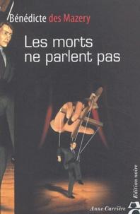 Bénédicte Des Mazery - Les morts ne parlent pas.