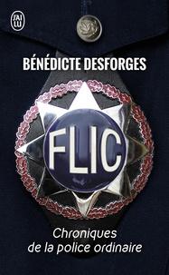 Bénédicte Desforges - Flic - Chroniques de la police ordinaire.