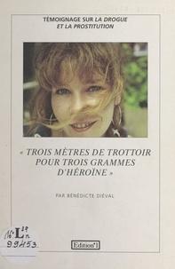 Bénédicte Diéval et Alain Gehant - Trois mètres de trottoir pour trois grammes d'héroïne.