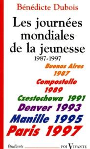 Bénédicte Dubois - Les journées mondiales de la jeunesse 1987-1997. - Histoire, témoignages, documents.