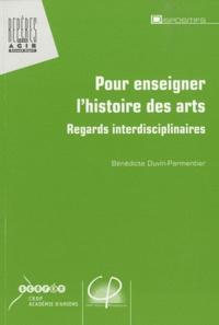 Bénédicte Duvin-Parmentier - Pour enseigner l'histoire des arts - Regards interdisciplinaires.
