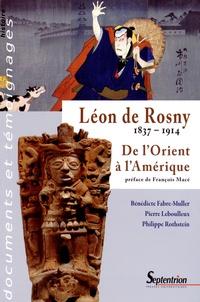 Bénédicte Fabre-Muller et Pierre Leboulleux - Léon de Rosny (1837-1914) - De l'Orient à l'Amérique.