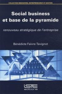 Bénédicte Faivre-Tavignot - Social business et base de la pyramide - Renouveau stratégique de l'entreprise.