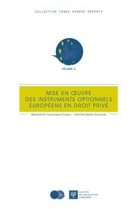 Bénédicte Fauvarque-Cosson et Martine Behar-Touchais - Mise en oeuvre des instruments optionnels européens en droit privé.