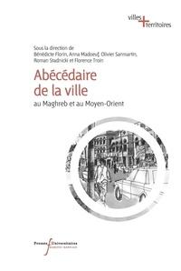 Bénédicte Florin et Anna Madoeuf - Abécédaire de la ville au Maghreb et au Moyen-Orient.