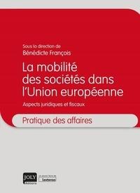 Bénédicte François - La mobilité des sociétés dans l'Union européenne - Aspects juridiques et fiscaux.