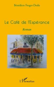 Bénédicte Froger-Deslis - Le Café de l'Espérance.