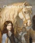 Bénédicte Gady et Nicolas Milovanovic - Charles Le Brun (1619-1690).
