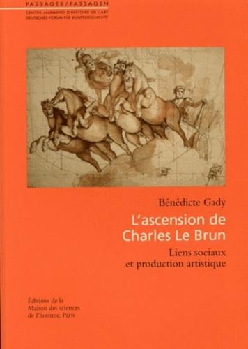 Bénédicte Gady - L'ascension de Charles Le Brun - Liens sociaux et production artistique.