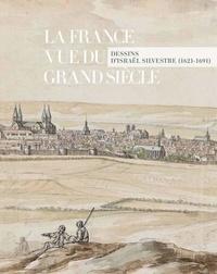 Bénédicte Gady et Juliette Trey - La France vue du grand siècle - Dessins d'Israël Silvestre.