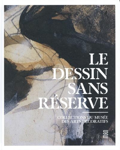 Le dessin sans réserve. Collections du Musée des Arts décoratifs
