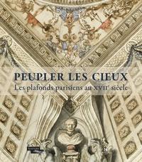 Peupler les cieux- Les plafonds parisiens au XVIIe siècle - Bénédicte Gady |