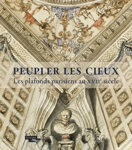 Bénédicte Gady - Peupler les cieux - Les plafonds parisiens au XVIIe siècle.