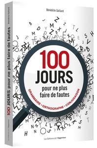 Bénédicte Gaillard - 100 jours pour ne plus faire de fautes - Grammaire, orthographe, conjugaison.