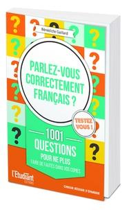 Bénédicte Gaillard - Parlez-vous correctement français ? - 1001 questions pour ne plus faire de fautes sur vos copies.