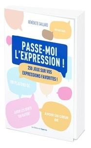 Bénédicte Gaillard - Passe-moi l'expression - 250 jeux sur vos expressions favorites.