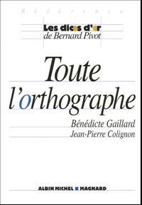 Bénédicte Gaillard et Jean-Pierre Colignon - Toute l'orthographe.