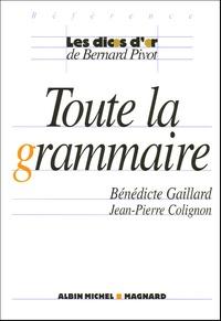 Bénédicte Gaillard et Jean-Pierre Colignon - Toute la grammaire.