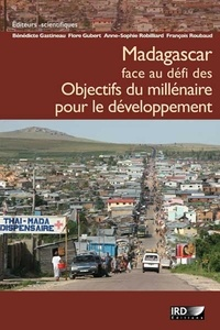 Bénédicte Gastineau et Flore Gubert - Madagascar face au défi des Objectifs du millénaire pour le développement.