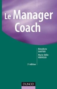Bénédicte Gautier et Marie-Odile Vervisch - Le Manager Coach - 3ème édition.