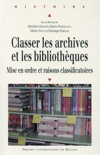 Bénédicte Grailles et Patrice Marcilloux - Classer les archives et les bibliothèques - Mise en ordre et raisons classificatoires.