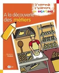 Bénédicte Grosbois - A la découverte des métiers.