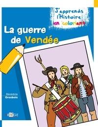 Bénédicte Grosbois - La guerre de Vendée.