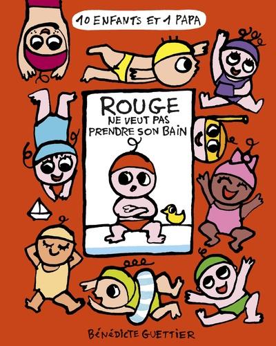 Bénédicte Guettier - 10 enfants et 1 papa  : Rouge ne veut pas prendre son bain.
