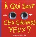 Bénédicte Guettier - A qui sont ces grands yeux ?.