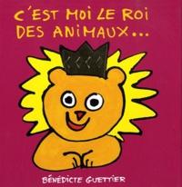 Bénédicte Guettier - C'est moi le roi des animaux....