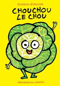 Bénédicte Guettier - Chouchou le chou.