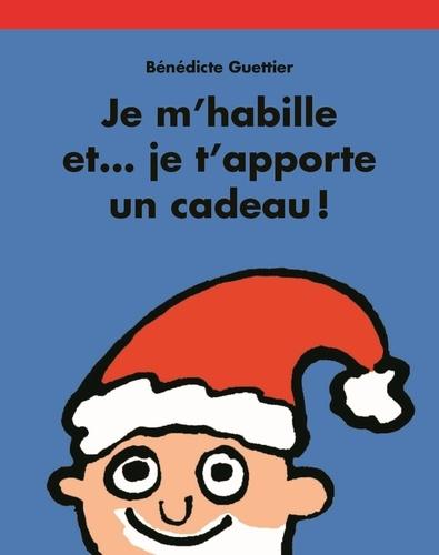 Bénédicte Guettier - Je m'habille et... je t'apporte un cadeau !.