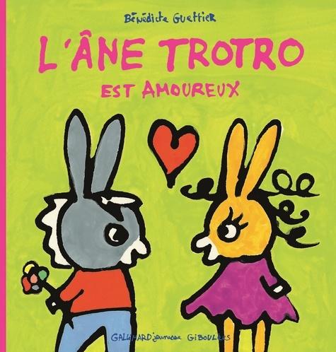 Bénédicte Guettier - L'âne Trotro est amoureux.