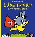 Bénédicte Guettier - L'âne Trotro est un superhéros.