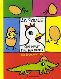 Bénédicte Guettier - La poule qui avait mal aux dents.