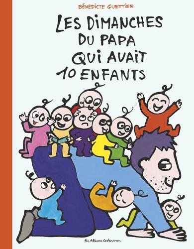 Bénédicte Guettier - Les dimanches du papa qui avait 10 enfants.