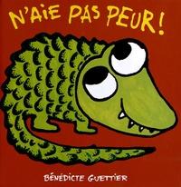 Bénédicte Guettier - N'aie pas peur !.