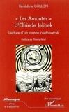 Bénédicte Guillon - Les amantes d'Elfriede Jelinek : lecture d'un roman controversé.
