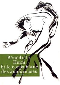 Bénédicte Heim - Et le corps blanc des amoureuses.