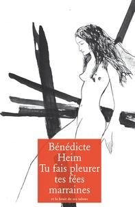 Bénédicte Heim - Tu fais pleurer tes fées marraines.